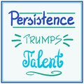 Persistence trumps talent motivational quote lettering.