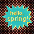 Pop art speech bubble with text Hello, Spring! Colorful speech bubble on a dots pattern backgrounds