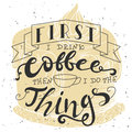 Poster with hand lettering. Quote for card design. Ink illustration. First i drink coffee then i do the things