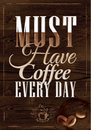 Poster have coffee every day dark brown wood colo in color lettering must Royalty Free Stock Photo