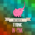 Poster with pink elephant and message don t forget to think in vector illustration Royalty Free Stock Image