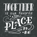 Poster with typographical quote. Hand lettering postcard. Ink vector illustration. Together is our favorite place to be