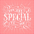 Poster with typographical quote. Hand lettering postcard. Ink vector illustration.You are special to me