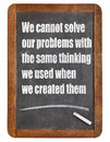 Problem solving mindset we cannot solve our problems with the same thinking we used when we created them a quote from albert Royalty Free Stock Photo