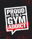 Proud To Be A Gym Addict. Fitness Gym Muscle Workout Motivation Quote Poster Vector Concept. Rough Illustration