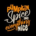 Pumpkin Spice and Everything Nice.