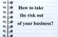 Question How to take the risk out of your business