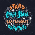 Quote - stars can`t shine without darkness. Conceptual art vector illustration of lettering phrase. Motivational poster