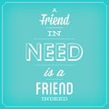 Quote typographic background design a friend in need is a friend indeed Royalty Free Stock Image