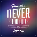 Quote typographic background design you are never too old to learn Stock Photos