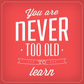 Quote typographic background design you are never too old to learn Royalty Free Stock Photography
