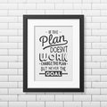 Quote typographical background in realistic square if the plan does not work change the plan but never the goal black frame on the Royalty Free Stock Photos
