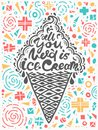 Quotes all you need is ice cream. Vector illustration of lettering phrase. Calligraphy motivational poster