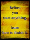 Quotes about life before you start anything learn how to finish it Stock Images