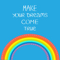 Rainbow in the sky. Make your dreams come true.  Quote motivation calligraphic inspiration phrase.  Lettering graphic background F Royalty Free Stock Photo
