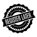 Register Later rubber stamp