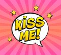 Retro comic speech bubble with KISS ME expression text on colorful halftone pink striped background. Royalty Free Stock Photo