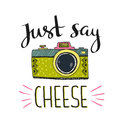 Retro photo camera with stylish lettering - Just say cheese. Vector hand drawn illustration. Royalty Free Stock Photo