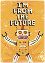 Retro robot. Vintage poster in grunge style I am from the future. Vector illustration. Royalty Free Stock Photo