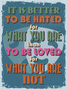 Retro vintage motivational quote poster vector illustration it is better to be hated for what you are than to be loved for what Royalty Free Stock Photo