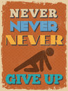 Retro vintage motivational quote poster vector illustration never never never give up grunge effects can be easily removed for a Royalty Free Stock Photo