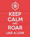 Roar like a lion poster design keep calm and humorous funny quote royal british motivational Stock Images