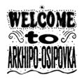 stock image of  Welcome to Arkhipo-Osipovka Russia - Large hand lettering.
