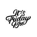 It`s Friday Bro hand written lettering.