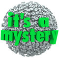 It s a mystery question mark ball uncertainty unknown the words on or sphere to illustrate an or uncertain answer or fact Royalty Free Stock Image