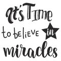 It`s time to believe in miracles slogan design.