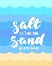 Salt in the air, sand in my hair summer card