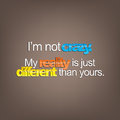 Sarcastic background i m not crazy my reality is just different than yours Stock Photo