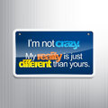 Sarcastic background i m not crazy my reality is just different than yours sign Royalty Free Stock Image