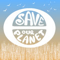 Save our planet. Poster painted planet, birds and lettering. Royalty Free Stock Photo