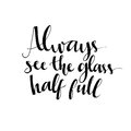 Always see the glass half full. Optimistic quote Royalty Free Stock Photo