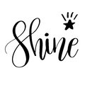 Shine. Inspirational quote phrase. Modern calligraphy lettering with hand drawn word Shine and star. Lettering for web, print and