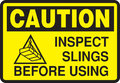 SIGN CAUTION INSPECT SLINGS BEFORE USING
