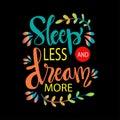 Sleep Less Dream More.