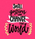 Small gestures can change the world. Motivational quote about kindness. Positive inspirational saying for posters and