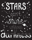 Stars can`t shine without darkness. Inspirational quote.