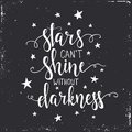 Stars cant shine without darkness. Hand drawn typography poster.