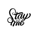 Stay with me hand written lettering quote for greeting and invitation card.