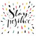 Stay positive. Hand written lettering.