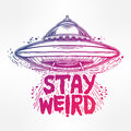 Stay weird inspirational quote with ufo hand drawn lettering vector illustration Royalty Free Stock Image