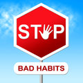 Stop bad habits shows unhealthy prohibit and wellbeing representing warning sign prevent Royalty Free Stock Photo