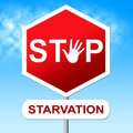 Stop starvation means lack of food and caution showing warning sign Royalty Free Stock Images