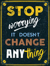 Stop worrying it doesn t change anything retro poster with the quote with grunge overlay life advice saying to your life Royalty Free Stock Photo