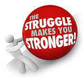 Struggle makes you stronger man pushing ball hard work strength the words on a rolled up a hill by a or person solving a problem Royalty Free Stock Images