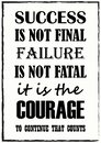 Success Is Not Final Failure Is Not Fatal It Is The Courage To Continue That Counts Quote phrase