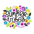 Summer vibes. Hand written modern lettering postcard. Colorful Flowers around . T-shirt print, paper design, poster
